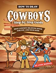How to Draw Cowboys Step-by-Step Guide: Best Cowboy Drawing Book for You and Your Kids (English Edition)