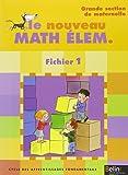 Le nouveau Math Elem GS : Cycle  des apprentissages fondamentaux, fichier 1, grande section de maternelle