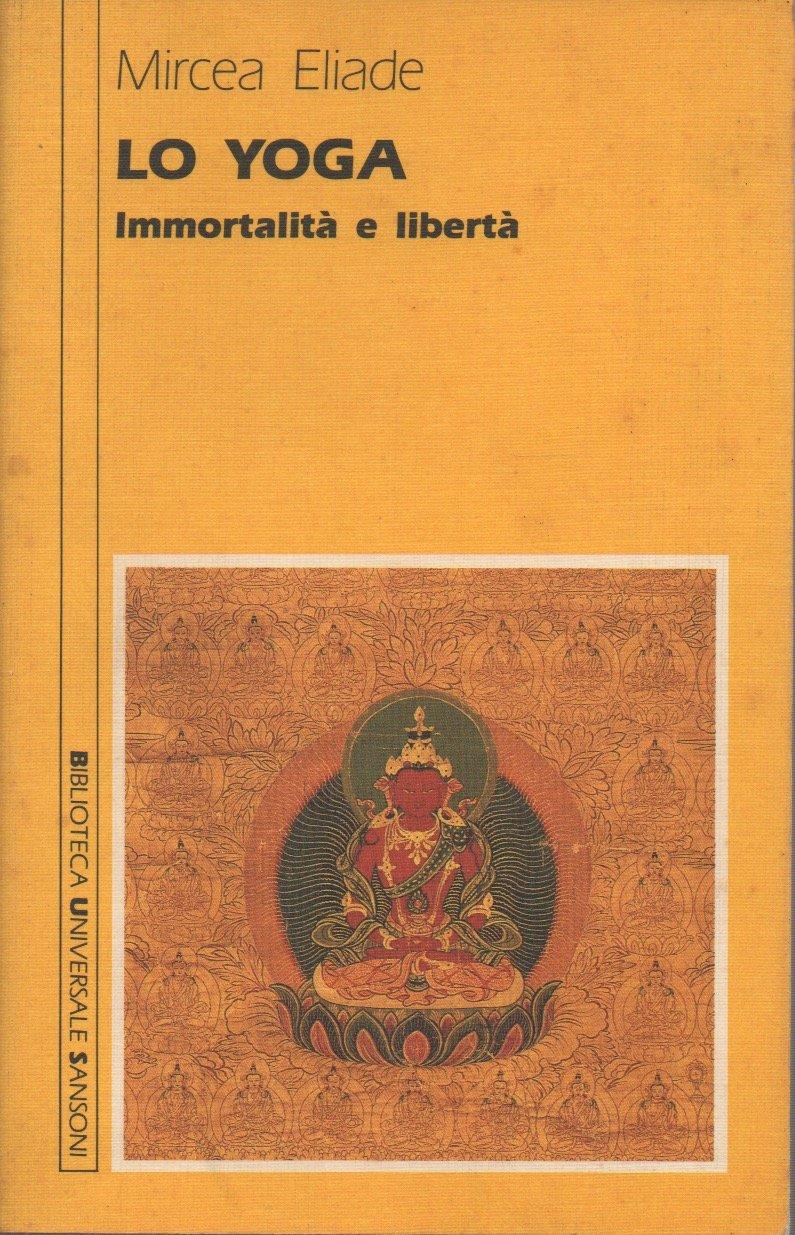 Lo yoga. Immortalità e libertà Biblioteca universale Sansoni ...