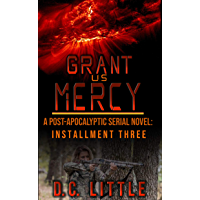 Grant Us Mercy: Installment Three: Post-Apocalyptic Survival Fiction (English Edition)