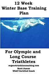 12 Week Winter Base Training for Olympic and Long Course Triathletes Kindle Edition