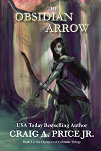 The Obsidian Arrow: Book 2 of the Claymore of Calthoria Trilogy (Calthoria Chronicles 5)