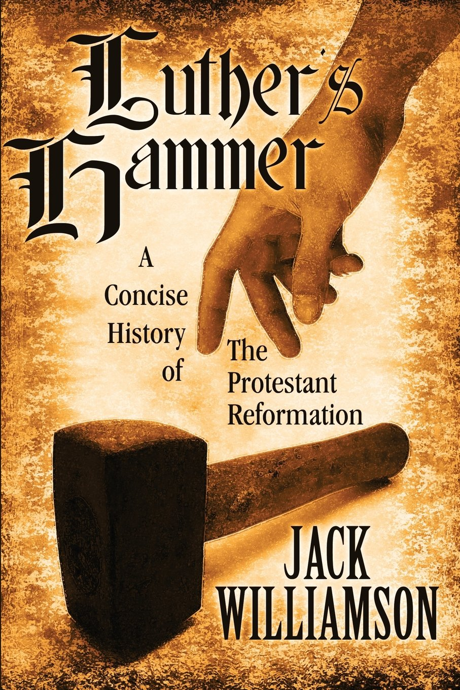 Luther's Hammer: A Concise History of The Protestant Reformation PDF