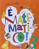 È matematico! Ediz. illustrata