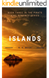 ISLANDS: A PIRATE KING ROMANCE BOOK (THE PIRATE KING ROMANCE SERIES 3)