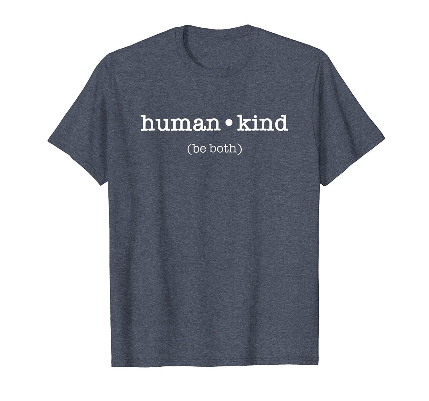 Kindness Tee human kind (be both) T Shirt by MCMA-fa