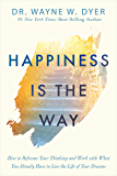 Happiness Is the Way: How to Reframe Your Thinking and Work with What You Already Have to Live the Life of Your Dreams…