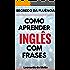 Segredo Da Fluência: Como Aprender Inglês Com Frases