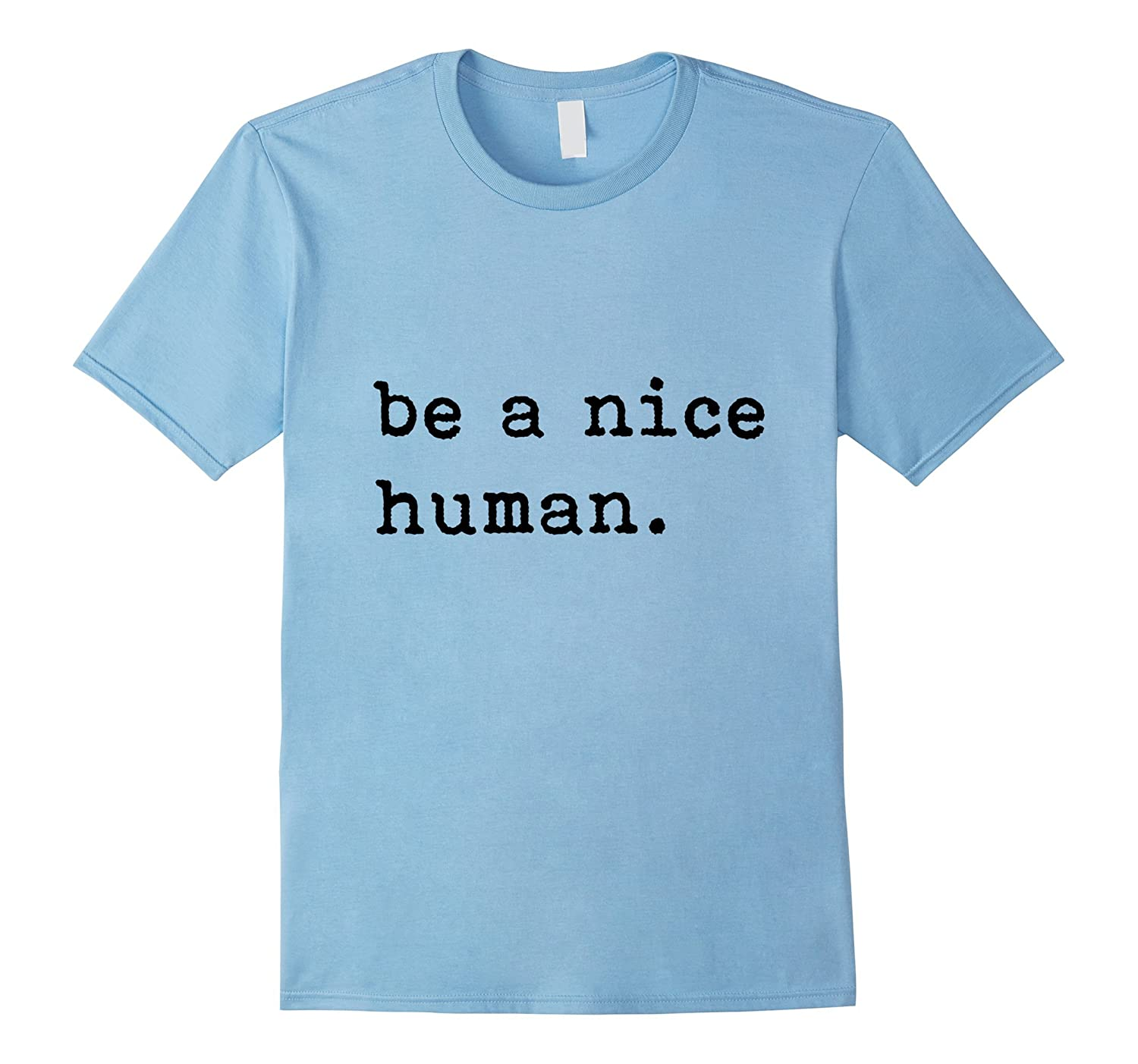 Be A Nice Human T-Shirt - Be Kind - Good Person-CL