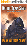 Battle-Train Siege: Book 1 of the Siege Chronicles