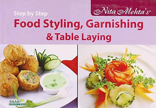 Step by Step Food Styling; Garnishing and Table Laying