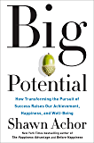Big Potential: How Transforming the Pursuit of Success Raises Our Achievement, Happiness, and Well-Being (English Edition)
