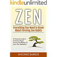 ZEN: Everything You Need to Know About Forming Zen Habits – A Practical Guide to Find Inner Peace, Practice Mindfulness & Learn Zen Meditation (Zen Buddhism, ... Zen for Beginners) (English Edition)