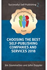 Choosing the Best Self-Publishing Companies and Services 2018: How To Self-Publish Your Book (Alliance of Independent Authors' Self-Publishing Success Series)