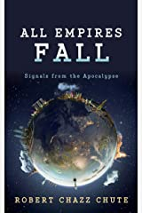 All Empires Fall: Signals from the Apocalypse Kindle Edition