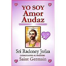 YO SOY Amor Audaz : Canalizando al Maestro Ascendido Saint Germain. Mensajes para estos tiempos. (Spanish Edition) Jul 05, 2018