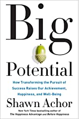 Big Potential: How Transforming the Pursuit of Success Raises Our Achievement, Happiness, and Well-Being Kindle Edition