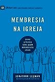 Membresia na igreja: Como o mundo sabe quem representa Jesus (9Marcas) (Portuguese Edition)