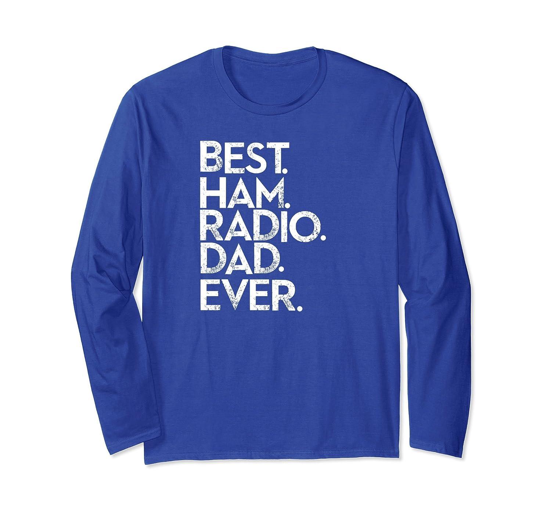 Funny Men's Best Ham Radio Dad Ever Long Sleeve Shirt-TH