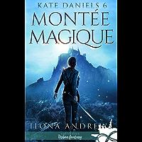 Montée Magique: Kate Daniels, T6 (French Edition)