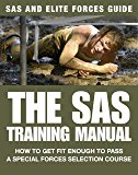 The SAS Training Manual: How to Get Fit Enough to Pass a Special Forces Selection Course (SAS and Elite Forces Guide)