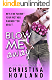 Blow  Me Away: A sexy, friends to lovers rom com! (A Mile High Matched Novel Book 2) (English Edition)