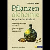 Pflanzenalchemie - Ein praktisches Handbuch - eBook: Traditionelle Phytotherapie und Spagyrik Heilkräftige Essenzen, Tinkturen und Elixiere selbst zubereitet