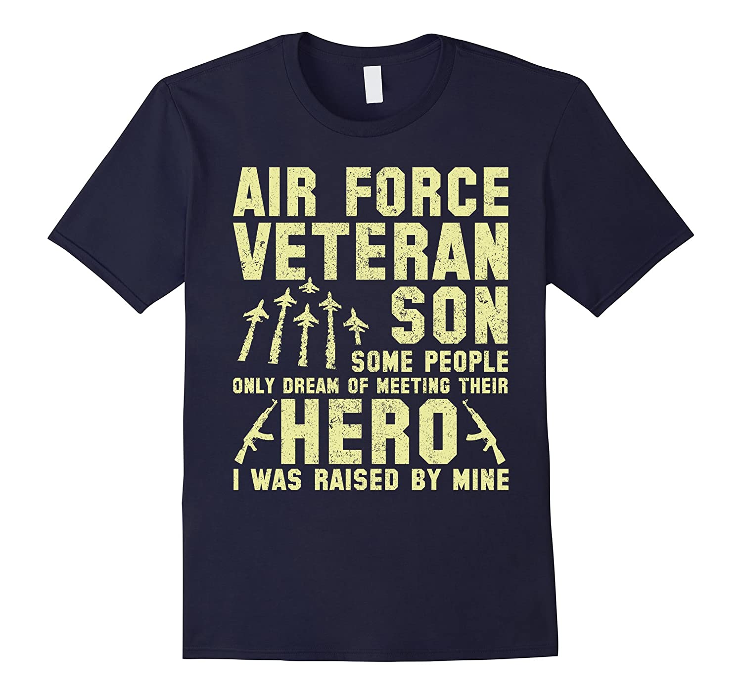Air Force Veteran Son - I Was Raised By My Hero T Shirt-ANZ