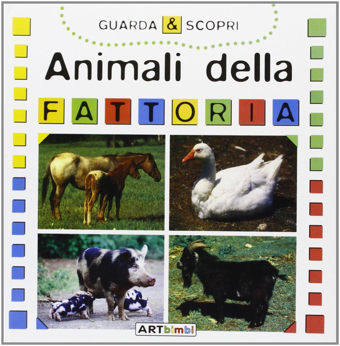 Gli animali della fattoria Copertina flessibile – 30 set 2006 Artemisia Progetti Editoriali 8860700000 LETTERATURA PER RAGAZZI Primo apprendimento