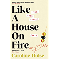 Like A House On Fire: 'Painfully astute and brilliantly funny . . . I loved it' Beth O'Leary, author of The Flatshare (English Edition)