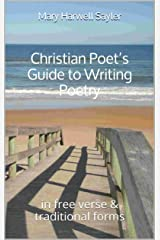 Christian Poet's Guide to Writing Poetry: in free verse & traditional forms Kindle Edition