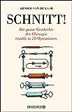 Schnitt!: Die ganze Geschichte der Chirurgie erzählt in 28 Operationen (German Edition)