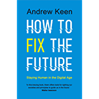 How to Fix the Future: Staying Human in the Digital Age (English Edition)