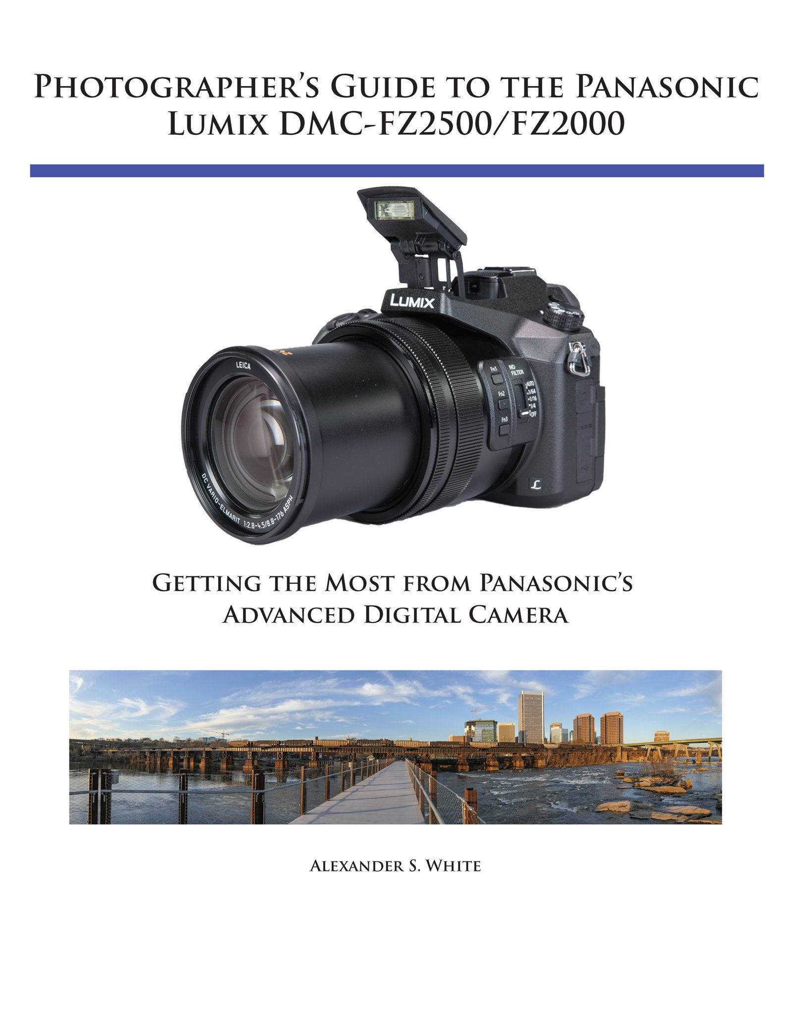 Amazon.com: Photographer's Guide to the Panasonic Lumix DMC-Fz2500/Fz2000:  Getting the Most from Panasonic's Advanced Digital Camera (9781937986681):  ...