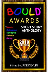 BOULD* Awards 2018 Short Story Anthology: (*Bizarre, Outrageous, Unfettered, Limitless, Daring) Kindle Edition