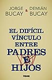 El díficil vínculo entre padres e hijos (Biblioteca Jorge Bucay)