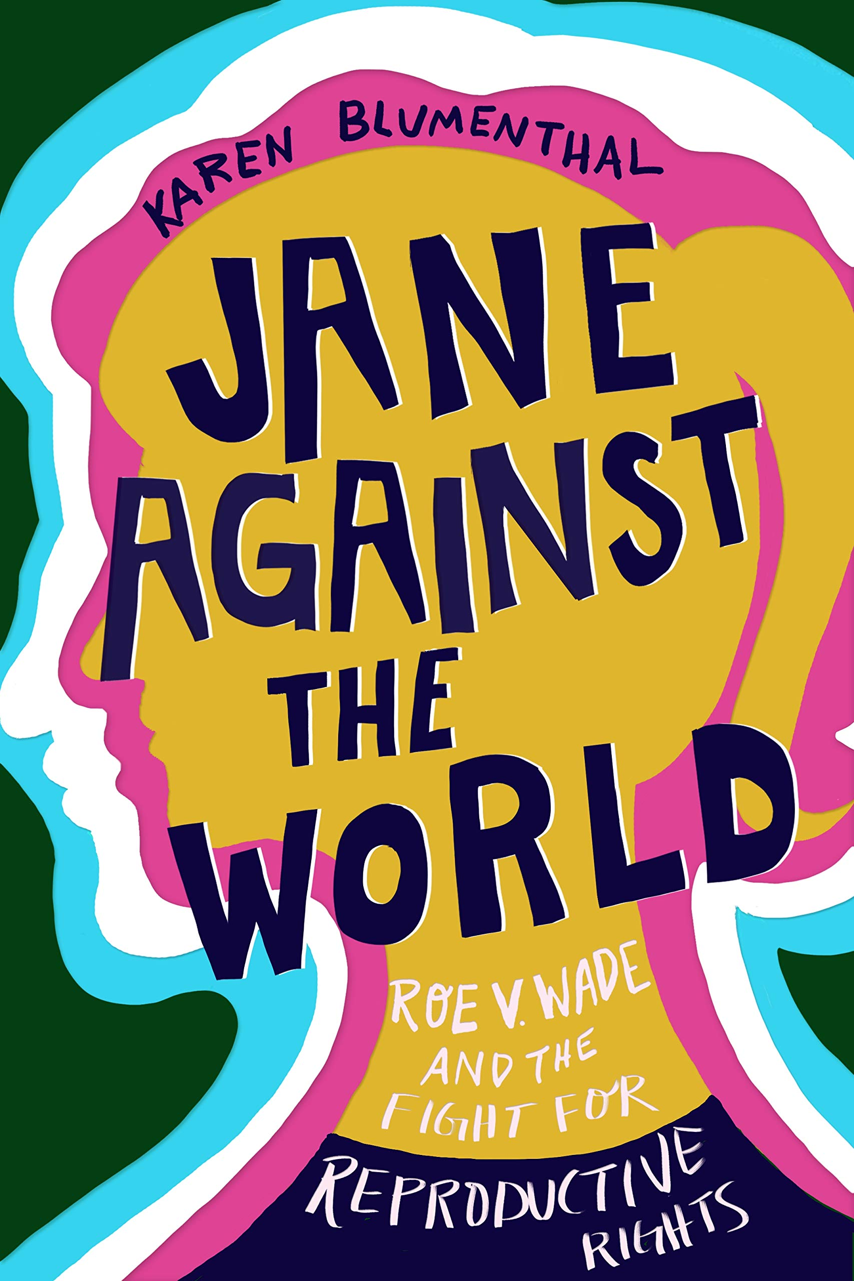 Amazon.com: Jane Against the World: Roe v. Wade and the Fight for Reproductive  Rights (9781626721654): Blumenthal, Karen: Books
