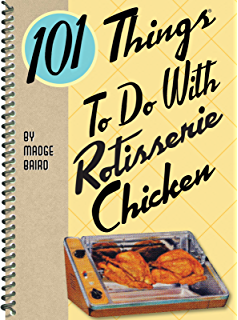 The great rotisserie chicken cookbook more than 100 delicious ways 101 things to do with rotisserie chicken fandeluxe Choice Image