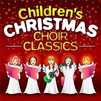 Childrens Christmas Choir Classics - 30 Traditional Festive Carols & Songs