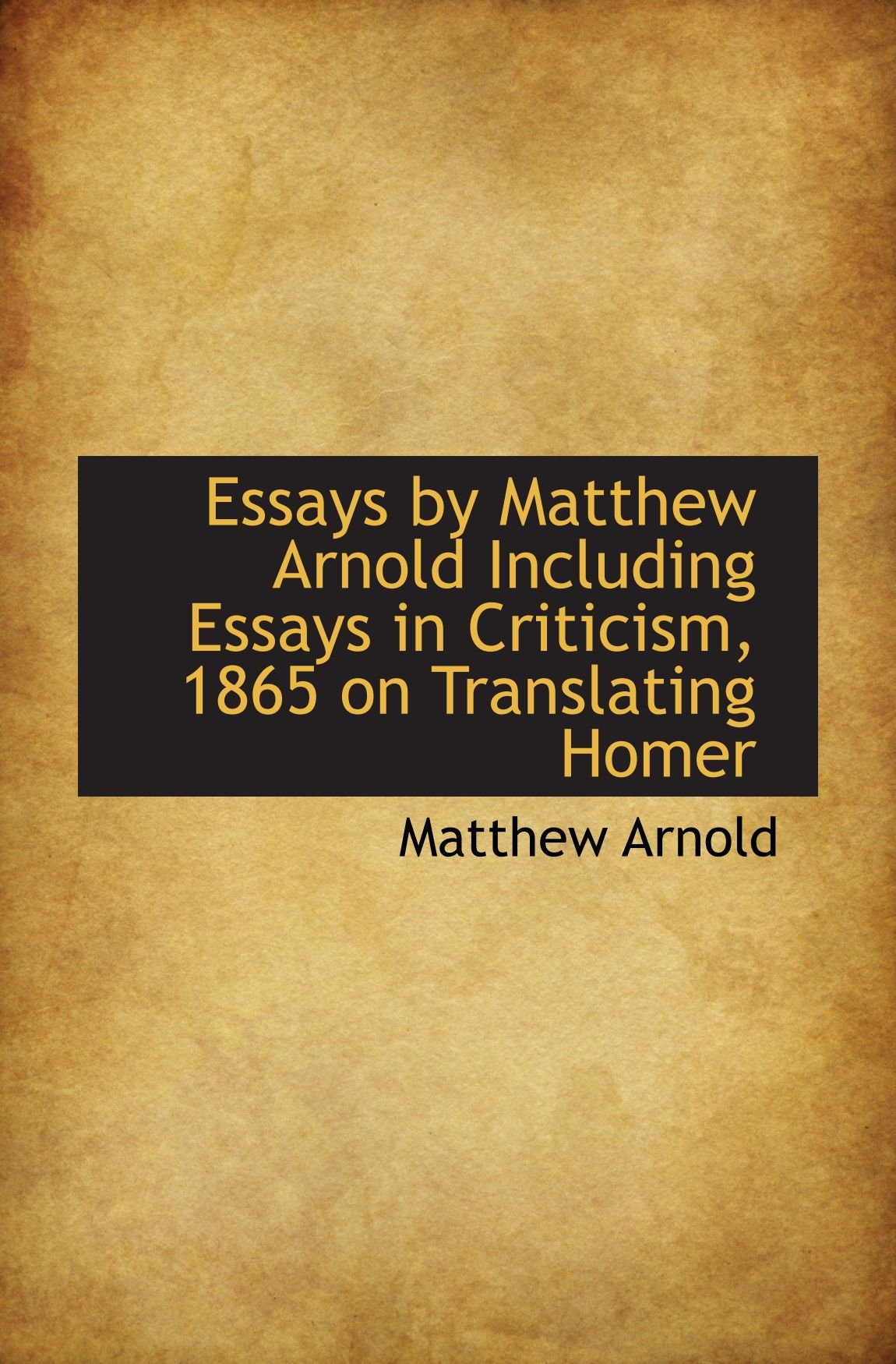 essays by matthew arnold including essays in criticism on essays by matthew arnold including essays in criticism 1865 on translating homer matthew arnold 9781115713436 com books