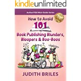 How to Avoid 101 Book Publishing Blunders, Bloopers & Boo-Boos: how to successful publish a book