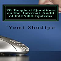 20 Toughest Questions on the Internal Audit of ISO 9001 Systems...and Their Very Practical Answers