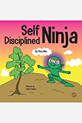 Self Disciplined Ninja: A Children's Book About Improving Willpower (Ninja Life Hacks 47) Kindle Edition