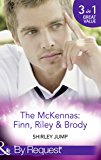 The Mckennas: Finn, Riley and Brody: One Day to Find a Husband (The McKenna Brothers, Book 1) / How the Playboy Got Serious (The McKenna Brothers, Book ... Brothers, Book 3) (Mills & Boon By Request)