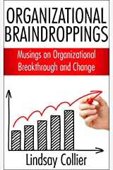 Organizational Braindroppings; Musings on Organizational Change Kindle Edition