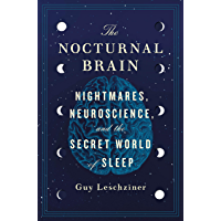 The Nocturnal Brain: Nightmares, Neuroscience, and the Secret World of Sleep (English Edition)