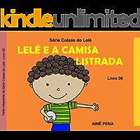Lelé e a Camisa Listrada (Coisas do Lelé Livro 6)