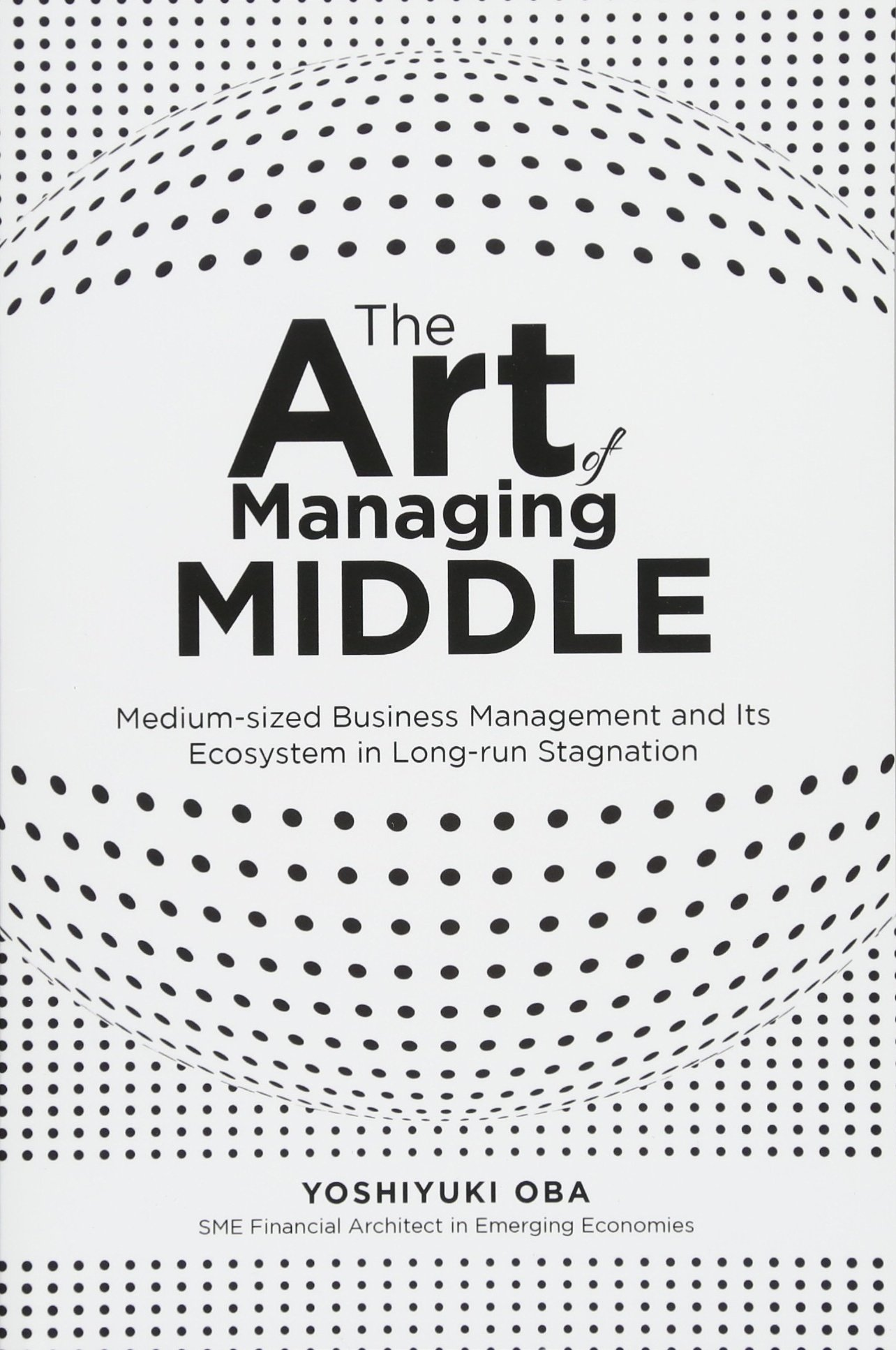 Download The Art of Managing Middle: Medium-sized Business Management and Its Ecosystem in Long-run Stagnation pdf epub