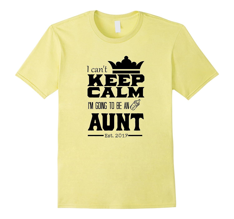 Aunt T-shirt I Can't Keep Calm I'm Going To Be An Aunt Tee-CL