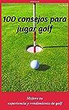 100 consejos para jugar golf: mejore su experiencia y rendimiento de golf